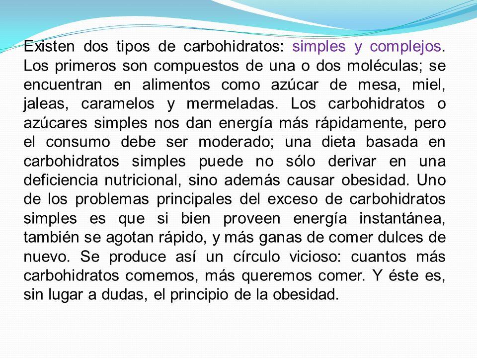 Existen dos tipos de carbohidratos: simples y complejos