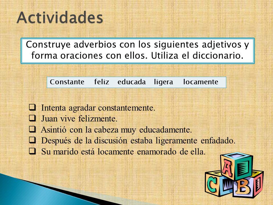 Actividades Construye adverbios con los siguientes adjetivos y forma oraciones con ellos. Utiliza el diccionario.