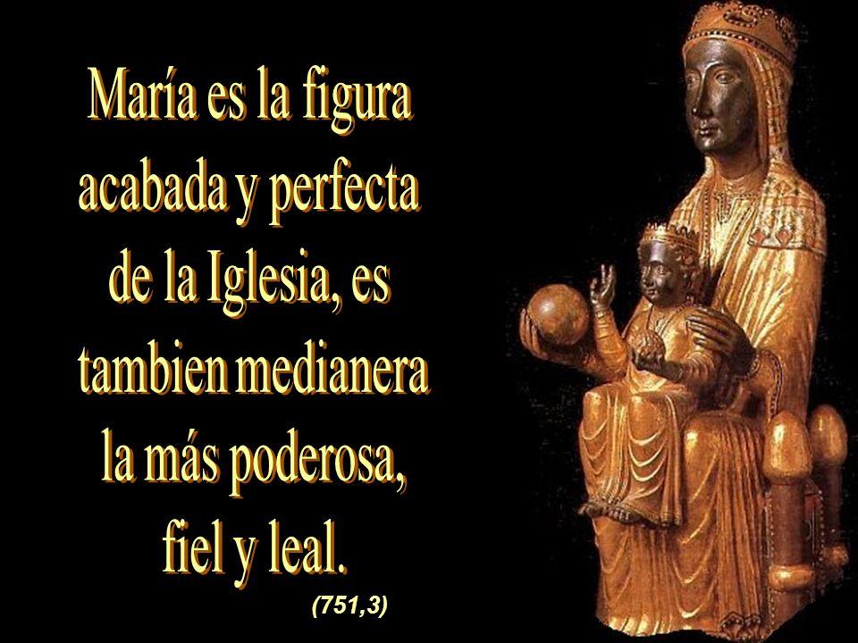 (751,3) María es la figura acabada y perfecta de la Iglesia, es