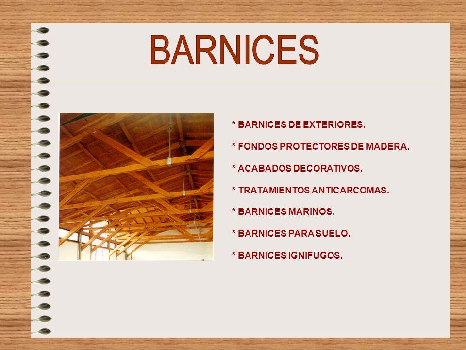 BARNICES * BARNICES DE EXTERIORES. * FONDOS PROTECTORES DE MADERA.