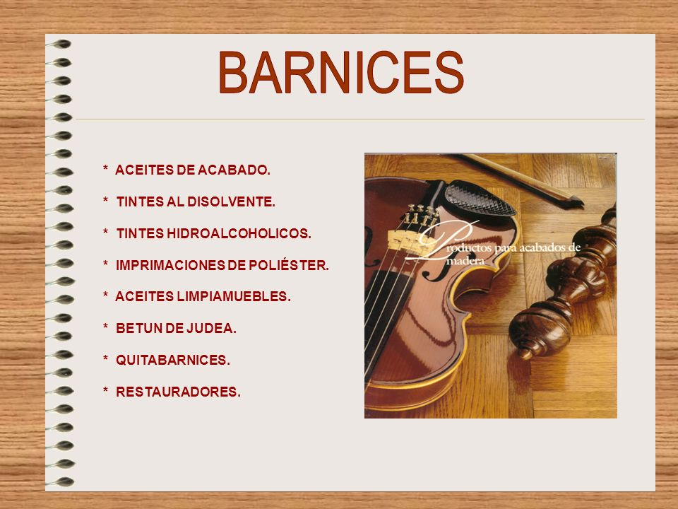 BARNICES * ACEITES DE ACABADO. * TINTES AL DISOLVENTE.