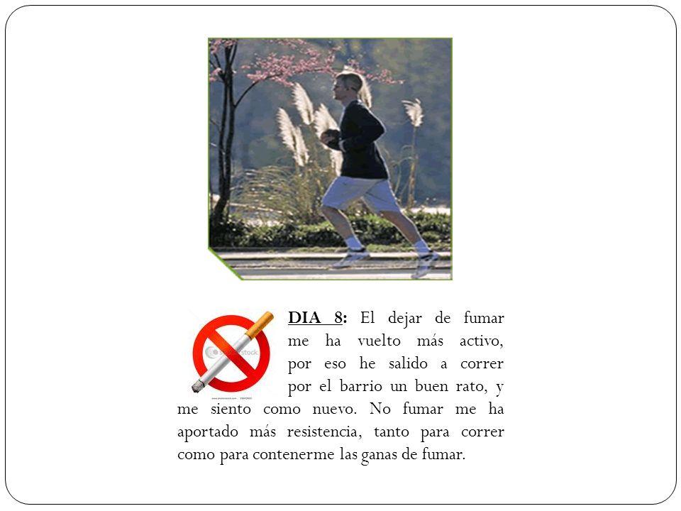 DIA 8: El dejar de fumar. me ha vuelto más activo,