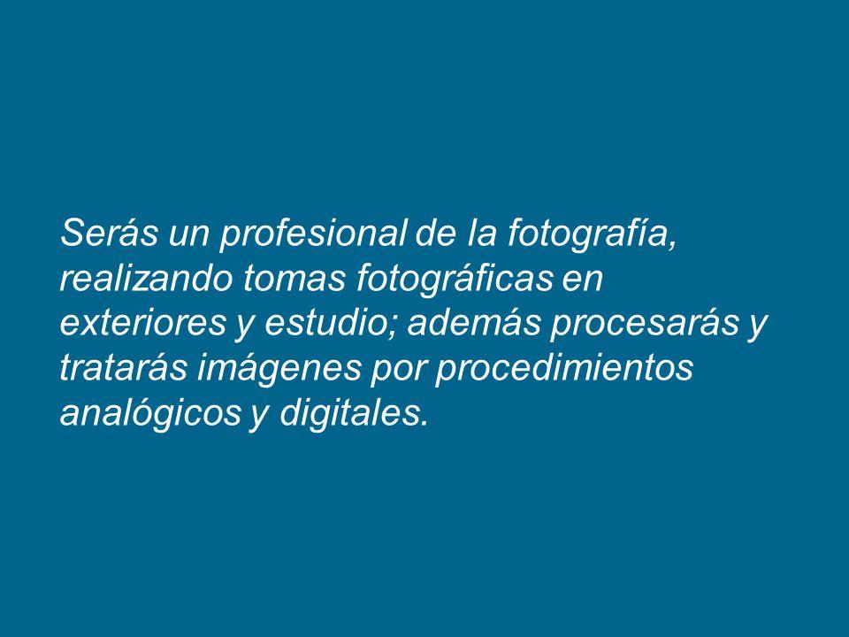 Serás un profesional de la fotografía, realizando tomas fotográficas en exteriores y estudio; además procesarás y tratarás imágenes por procedimientos analógicos y digitales.