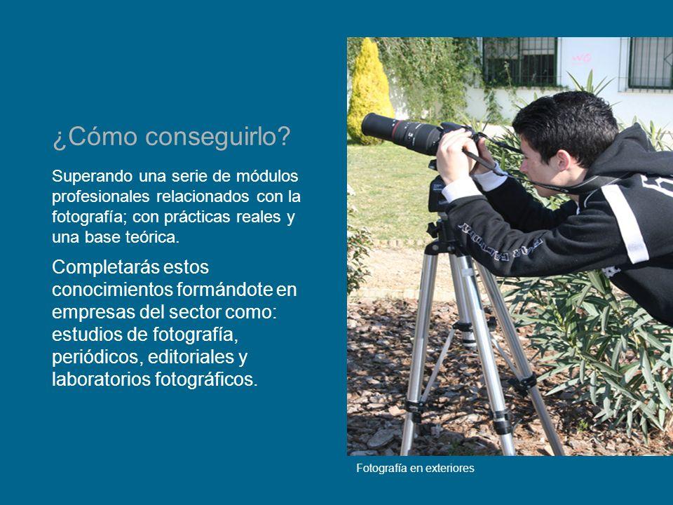 ¿Cómo conseguirlo Superando una serie de módulos profesionales relacionados con la fotografía; con prácticas reales y una base teórica.