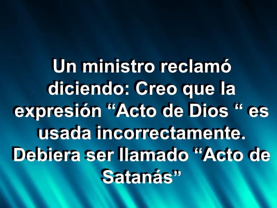 Un ministro reclamó diciendo: Creo que la expresión Acto de Dios es usada incorrectamente.