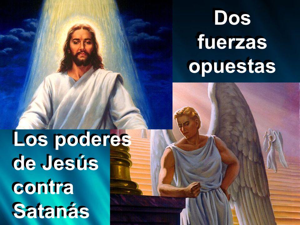 Dos fuerzas opuestas Los poderes de Jesús contra Satanás