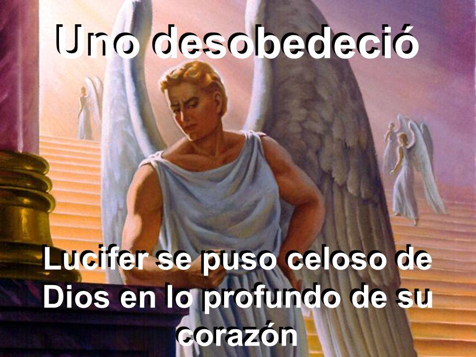 Lucifer se puso celoso de Dios en lo profundo de su corazón