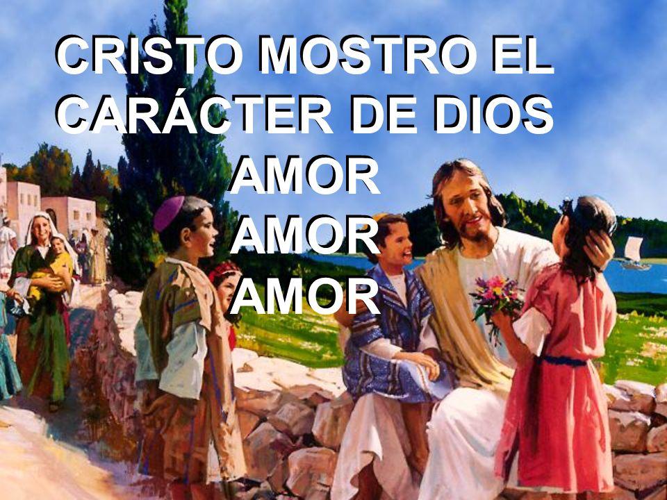CRISTO MOSTRO EL CARÁCTER DE DIOS AMOR AMOR AMOR