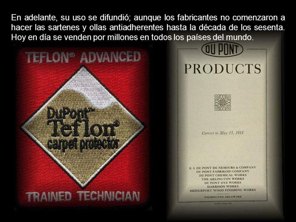 En adelante, su uso se difundió; aunque los fabricantes no comenzaron a hacer las sartenes y ollas antiadherentes hasta la década de los sesenta.