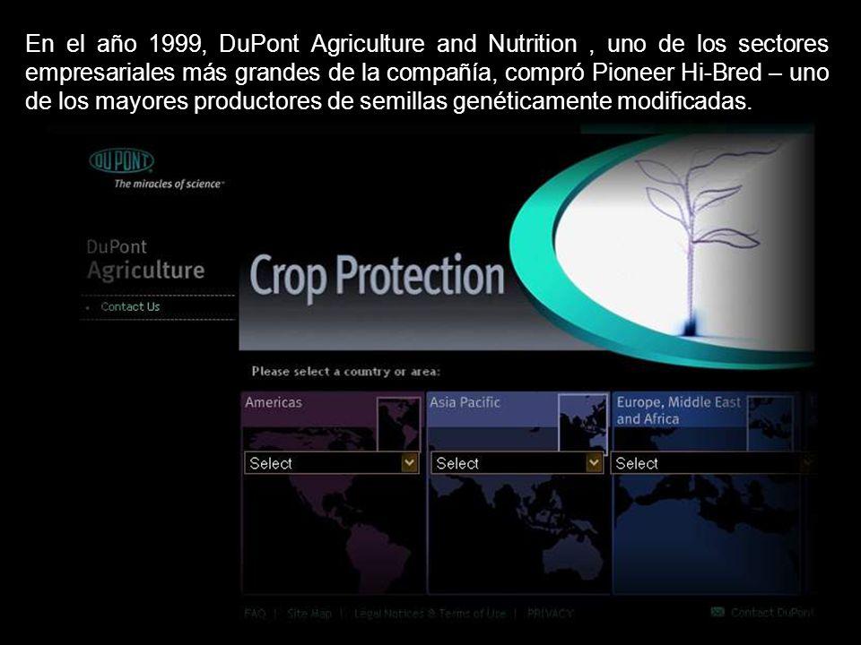 En el año 1999, DuPont Agriculture and Nutrition , uno de los sectores empresariales más grandes de la compañía, compró Pioneer Hi-Bred – uno de los mayores productores de semillas genéticamente modificadas.
