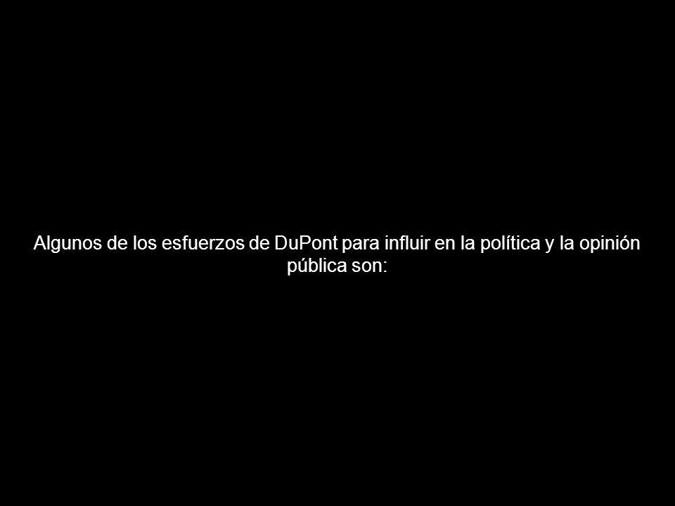 Algunos de los esfuerzos de DuPont para influir en la política y la opinión pública son:
