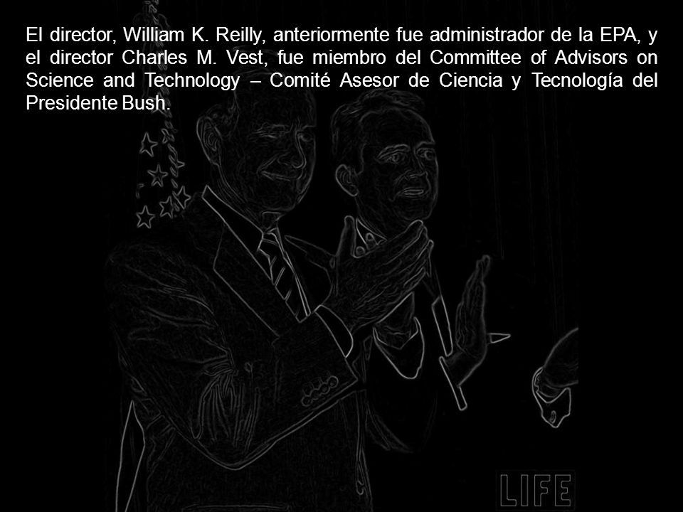 El director, William K. Reilly, anteriormente fue administrador de la EPA, y el director Charles M.