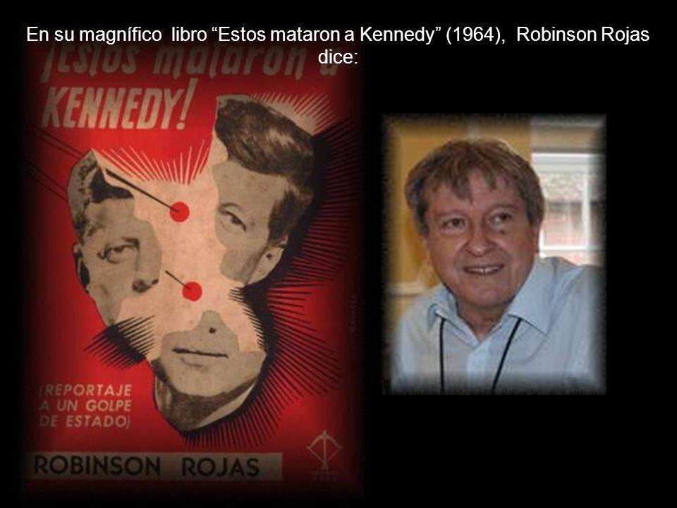 En su magnífico libro Estos mataron a Kennedy (1964), Robinson Rojas dice: