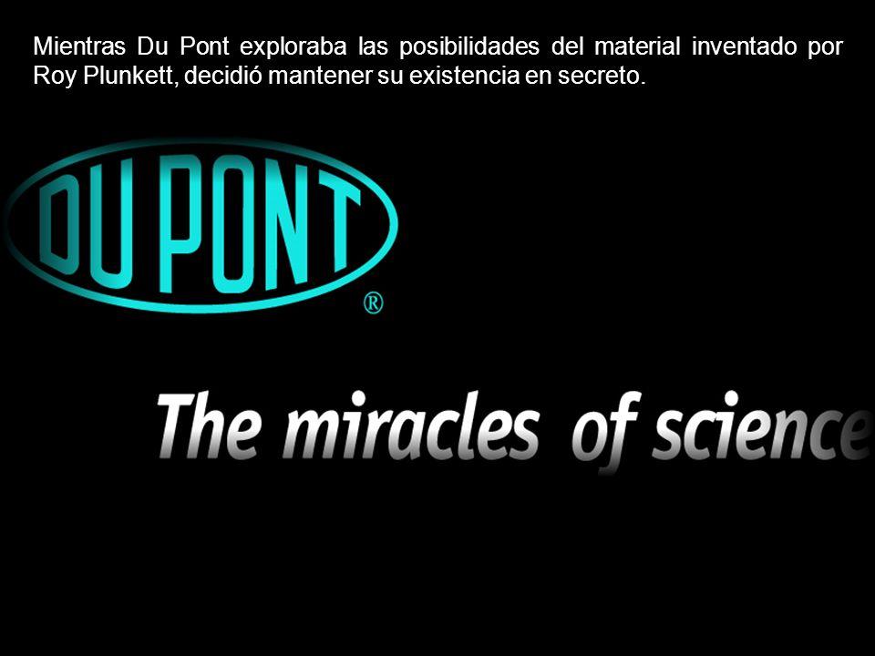 Mientras Du Pont exploraba las posibilidades del material inventado por Roy Plunkett, decidió mantener su existencia en secreto.