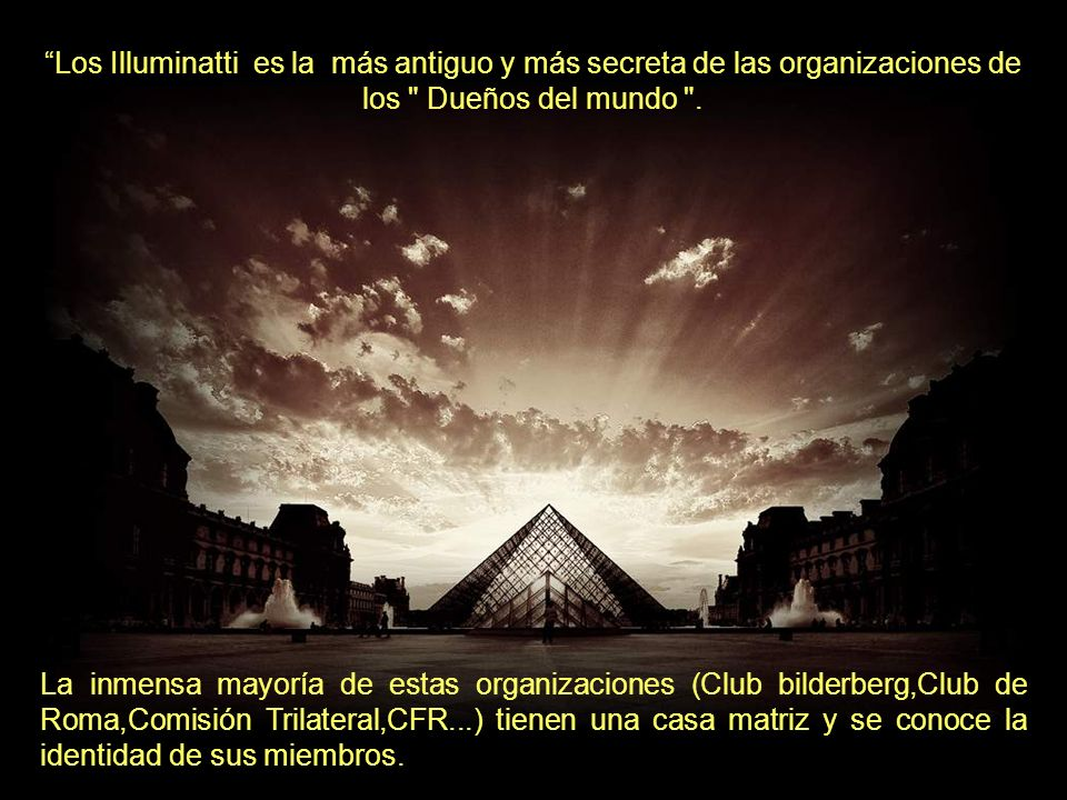 Los Illuminatti es la más antiguo y más secreta de las organizaciones de los Dueños del mundo .