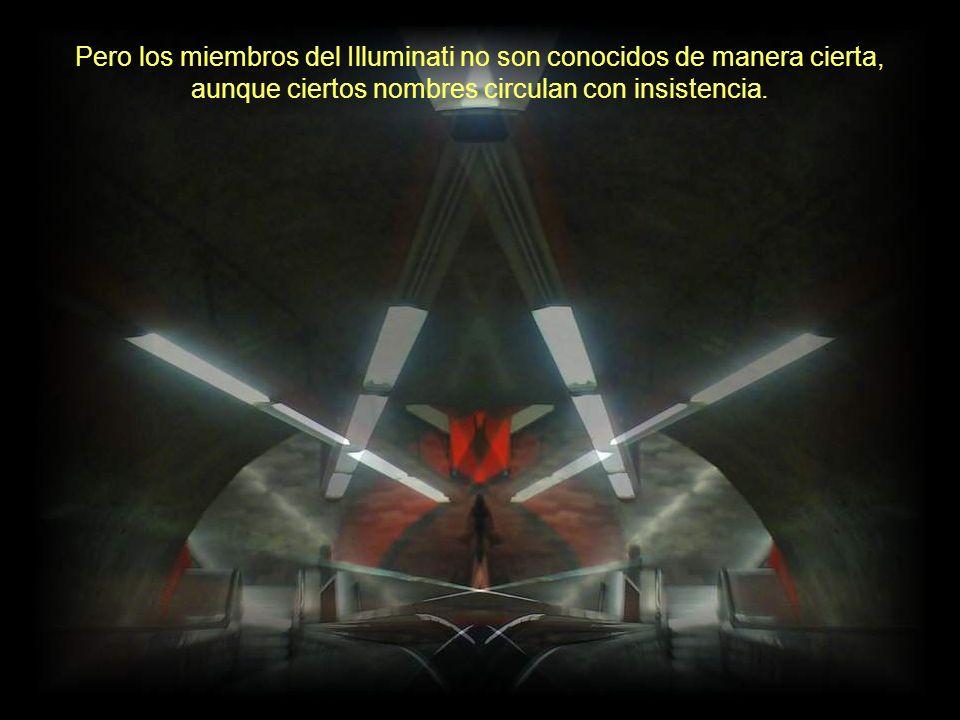 Pero los miembros del Illuminati no son conocidos de manera cierta, aunque ciertos nombres circulan con insistencia.