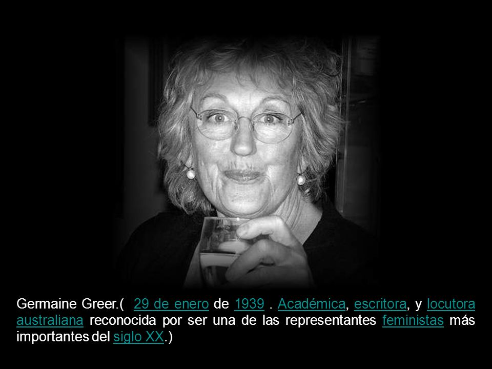 Germaine Greer. ( 29 de enero de 1939
