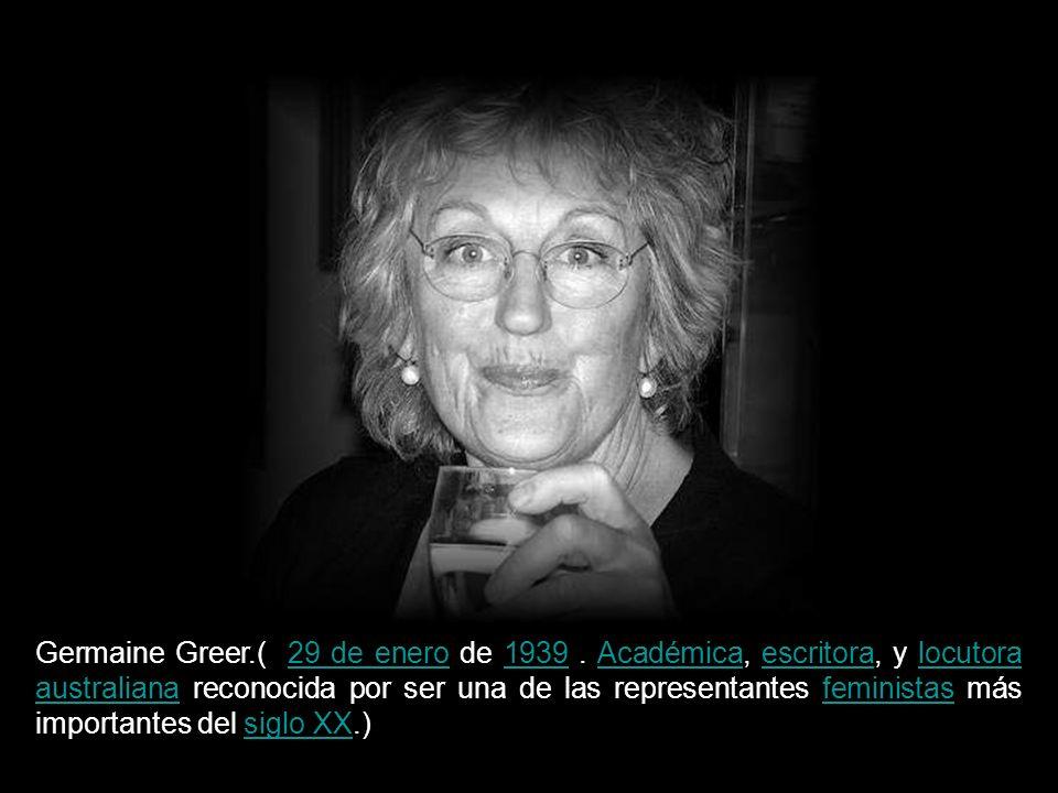 Germaine Greer. ( 29 de enero de 1939