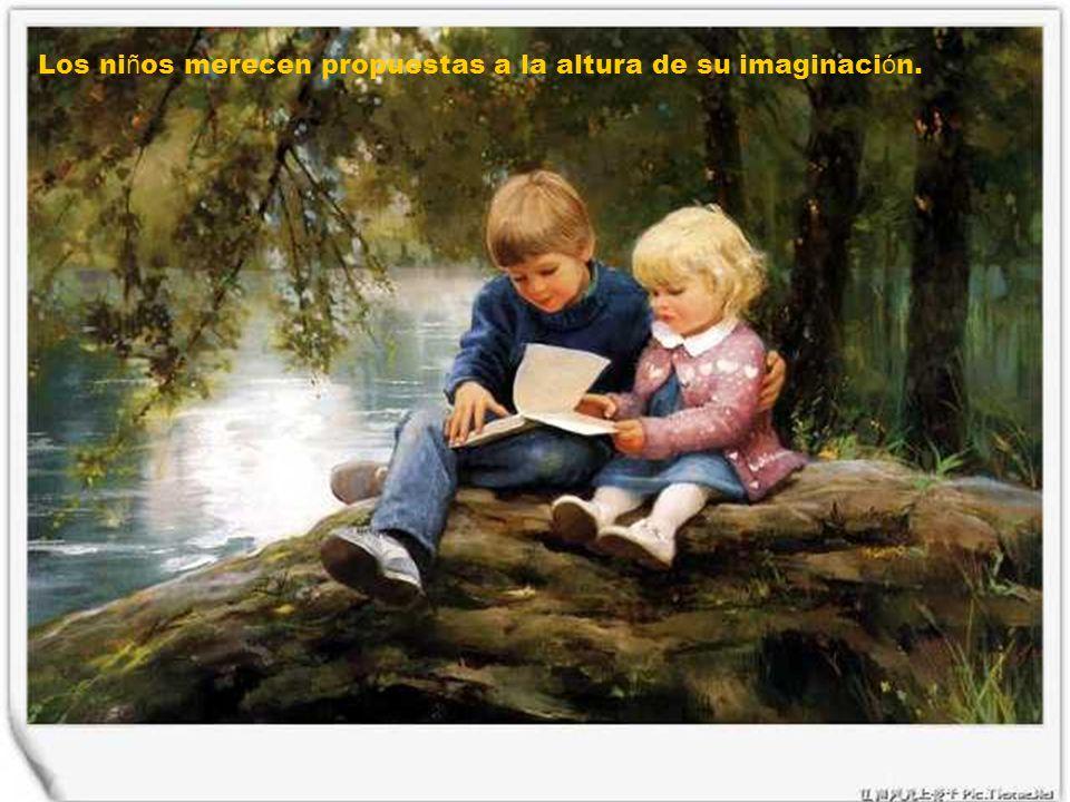 Los niños merecen propuestas a la altura de su imaginación.