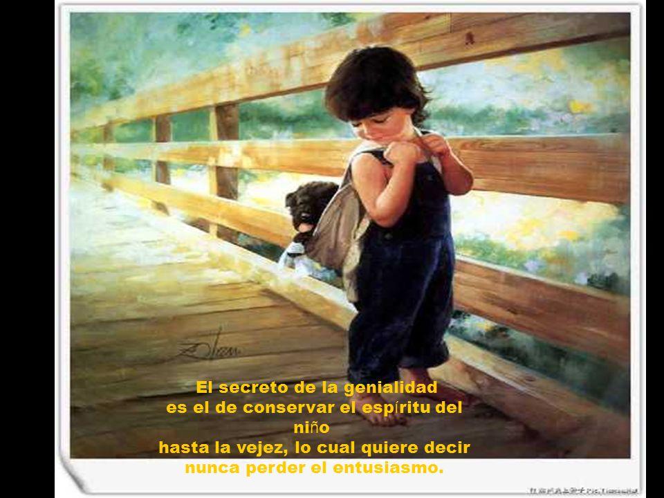 El secreto de la genialidad es el de conservar el espíritu del niño