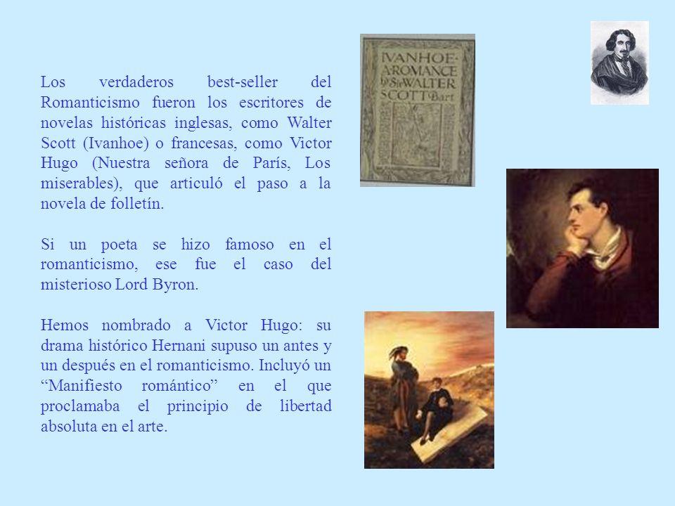 Los verdaderos best-seller del Romanticismo fueron los escritores de novelas históricas inglesas, como Walter Scott (Ivanhoe) o francesas, como Victor Hugo (Nuestra señora de París, Los miserables), que articuló el paso a la novela de folletín.
