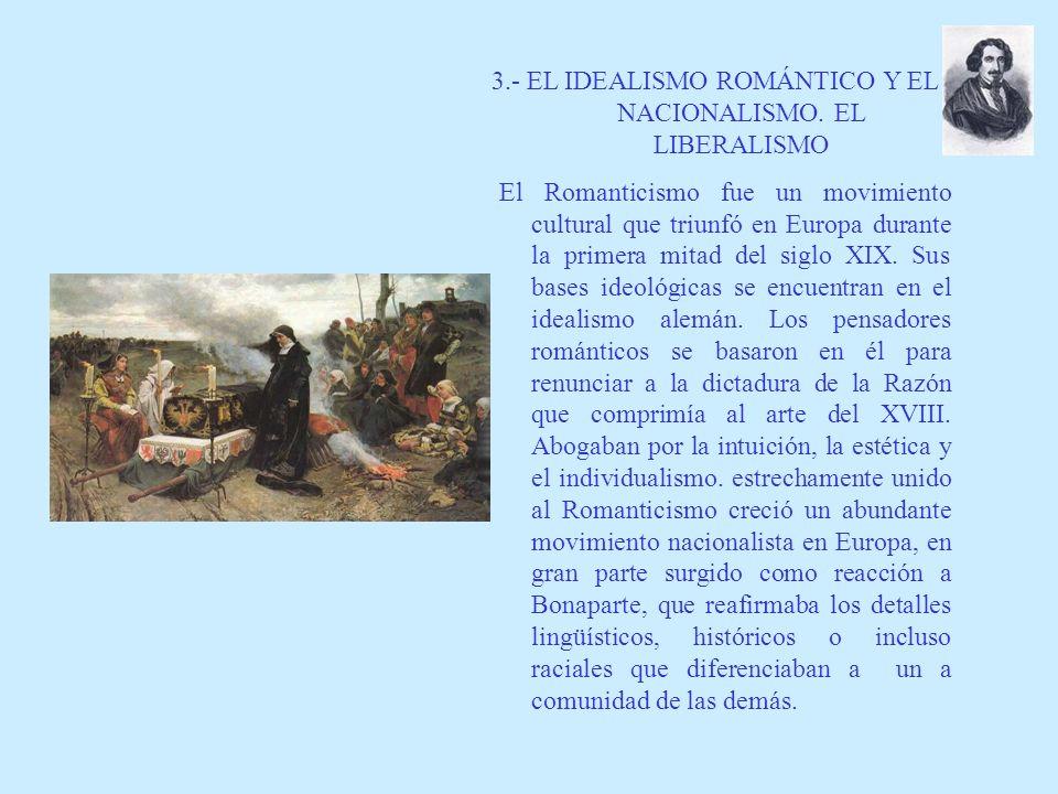3.- EL IDEALISMO ROMÁNTICO Y EL NACIONALISMO. EL LIBERALISMO