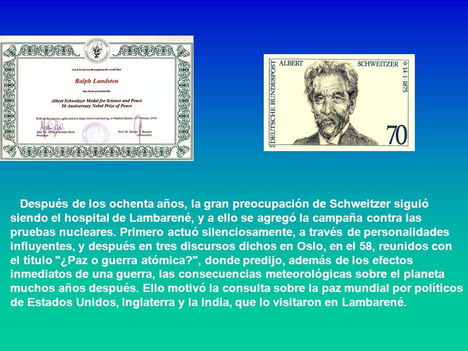 Después de los ochenta años, la gran preocupación de Schweitzer siguió siendo el hospital de Lambarené, y a ello se agregó la campaña contra las pruebas nucleares.