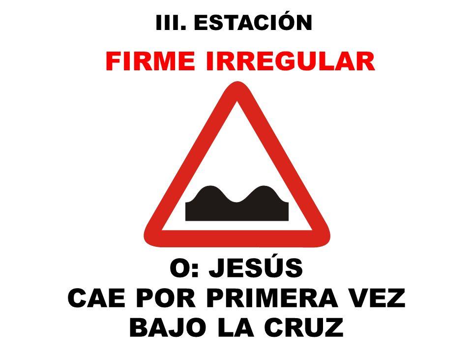 FIRME IRREGULAR O: JESÚS CAE POR PRIMERA VEZ BAJO LA CRUZ
