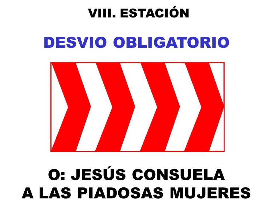 DESVIO OBLIGATORIO O: JESÚS CONSUELA A LAS PIADOSAS MUJERES