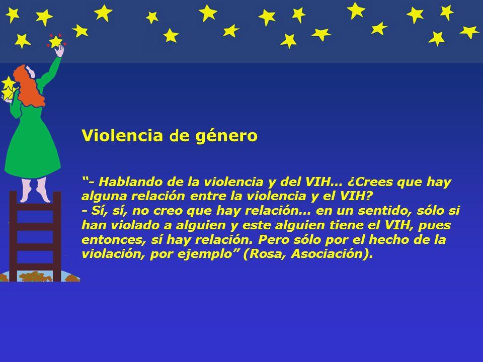 Violencia de género - Hablando de la violencia y del VIH… ¿Crees que hay alguna relación entre la violencia y el VIH.