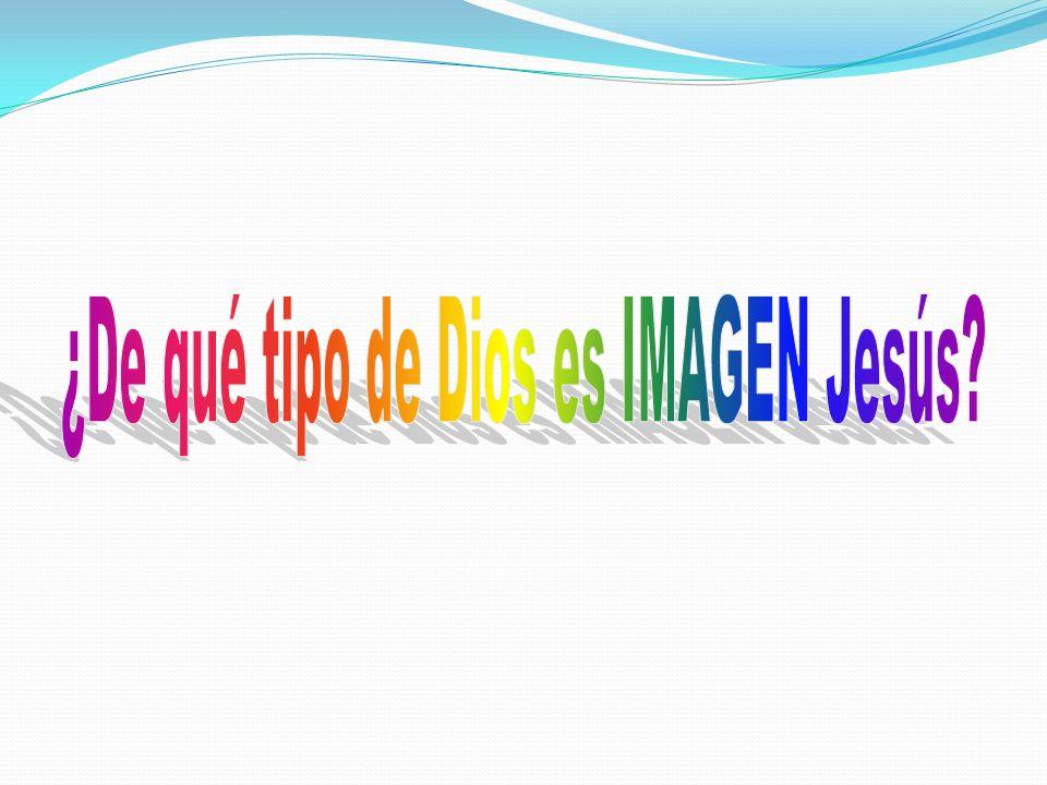 ¿De qué tipo de Dios es IMAGEN Jesús