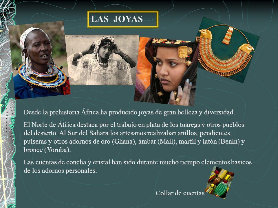 LAS JOYAS Desde la prehistoria África ha producido joyas de gran belleza y diversidad.