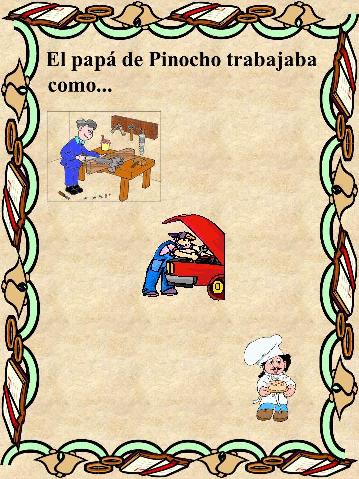 El papá de Pinocho trabajaba como...