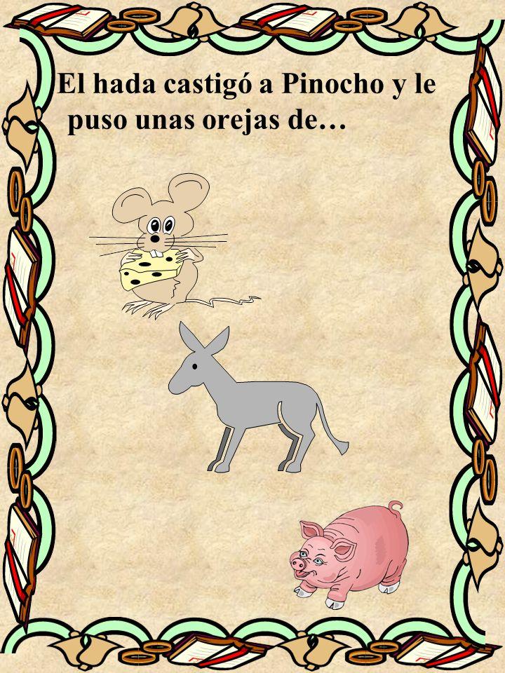 El hada castigó a Pinocho y le puso unas orejas de…