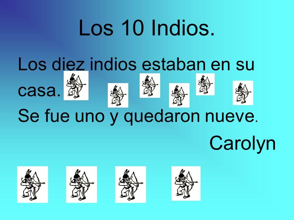 Los 10 Indios. Carolyn Los diez indios estaban en su casa.