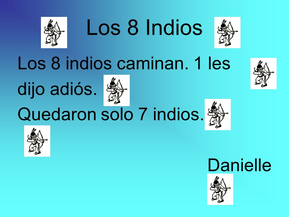 Los 8 Indios Los 8 indios caminan. 1 les dijo adiós.