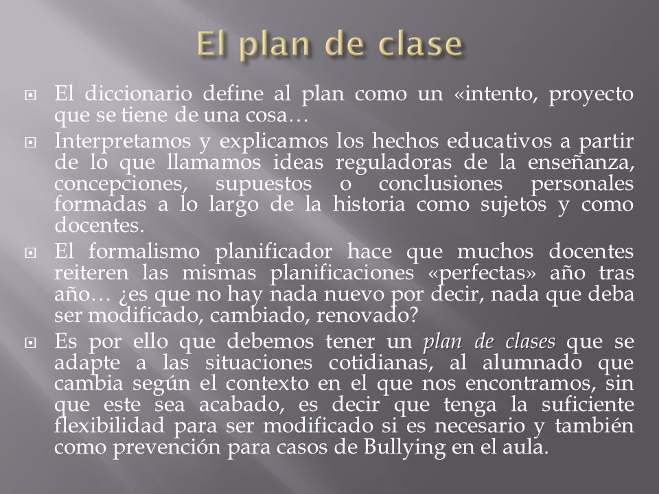 El plan de clase El diccionario define al plan como un «intento, proyecto que se tiene de una cosa…
