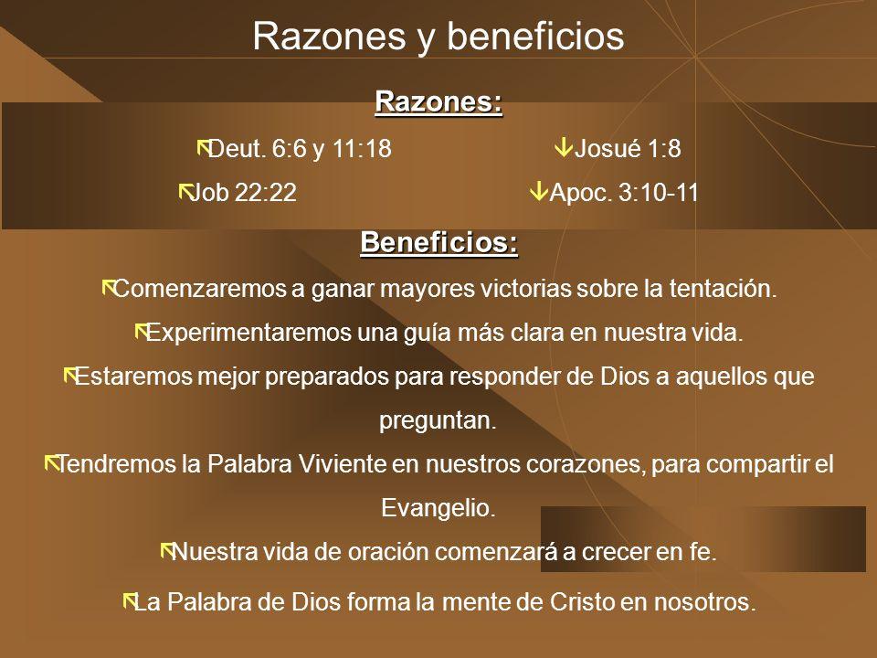 Razones y beneficios Razones: Beneficios: Deut. 6:6 y 11:18 Josué 1:8