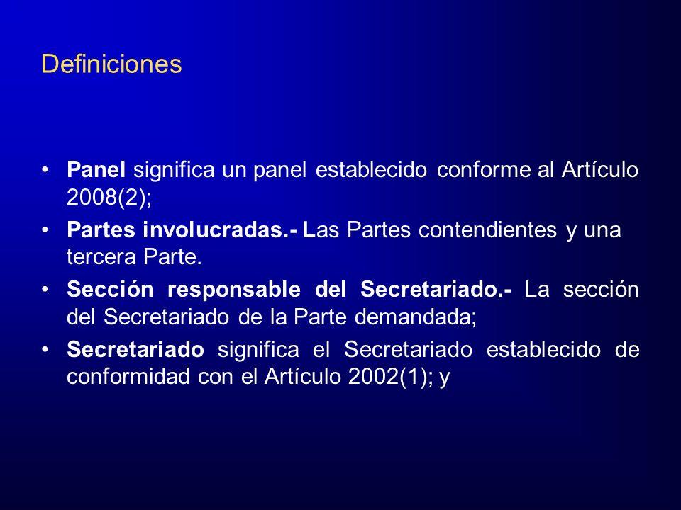 Definiciones Panel significa un panel establecido conforme al Artículo 2008(2); Partes involucradas.- Las Partes contendientes y una tercera Parte.