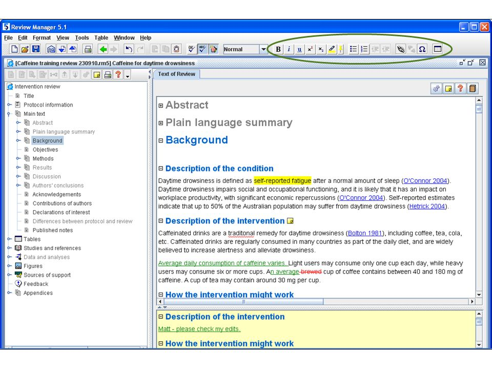 RevMan has many of the word processing features you'd expect, and tools to help you collaborate with your co-authors. You can format your text using the toolbar buttons – for example, bold, italics, superscript, dot points and numbering. You can create hyperlinks to your references, appearing in blue.