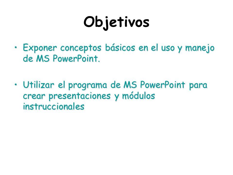 Objetivos Exponer conceptos básicos en el uso y manejo de MS PowerPoint.