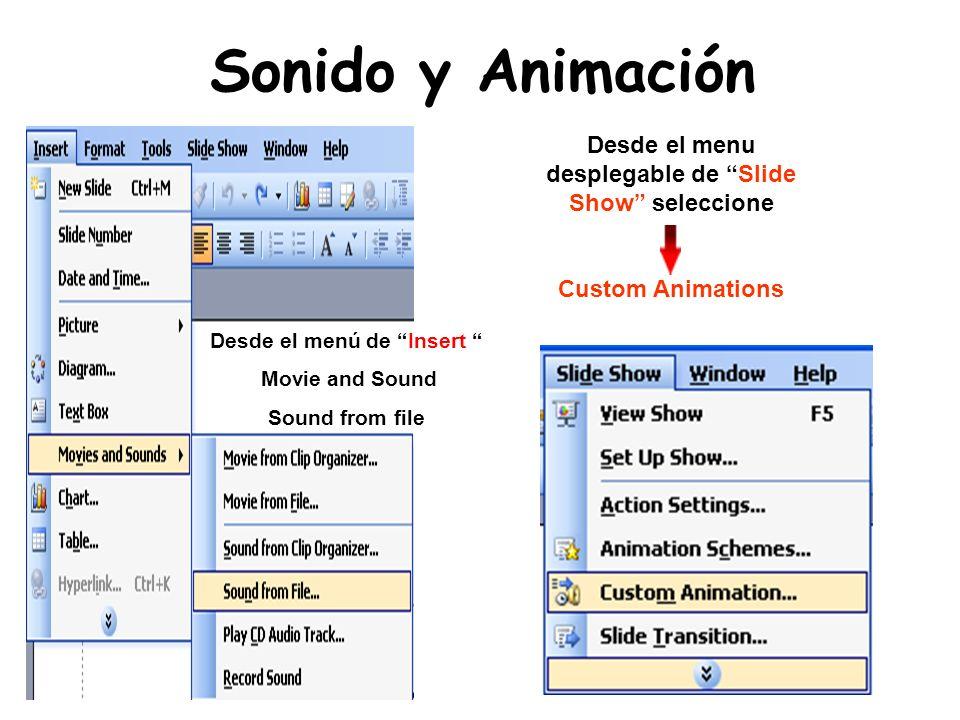 Sonido y Animación Desde el menu desplegable de Slide Show seleccione. Custom Animations. Desde el menú de Insert