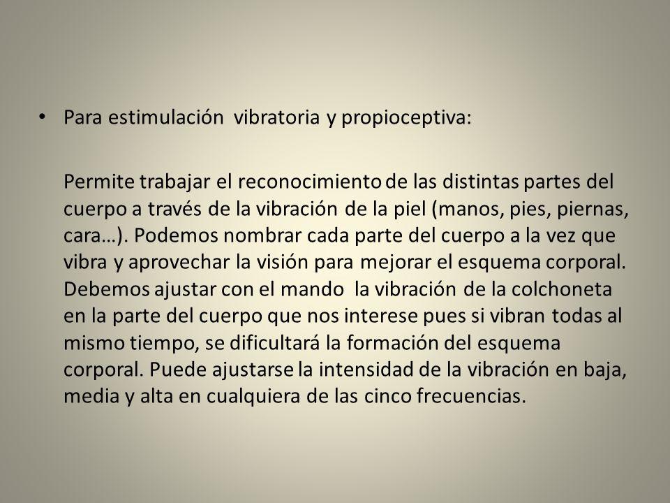 Para estimulación vibratoria y propioceptiva: