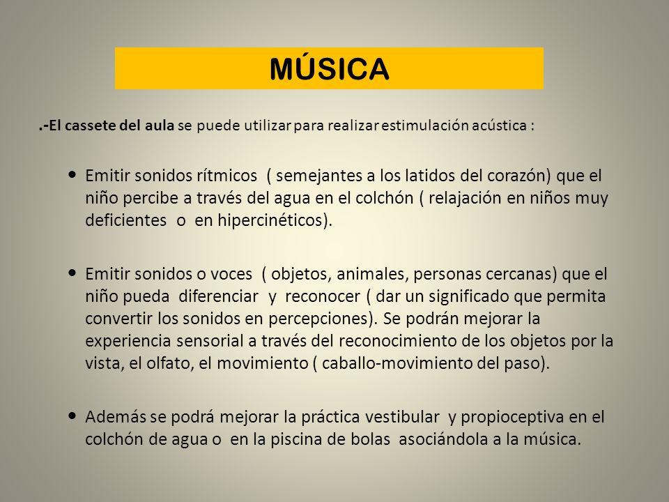 MÚSICA .-El cassete del aula se puede utilizar para realizar estimulación acústica :