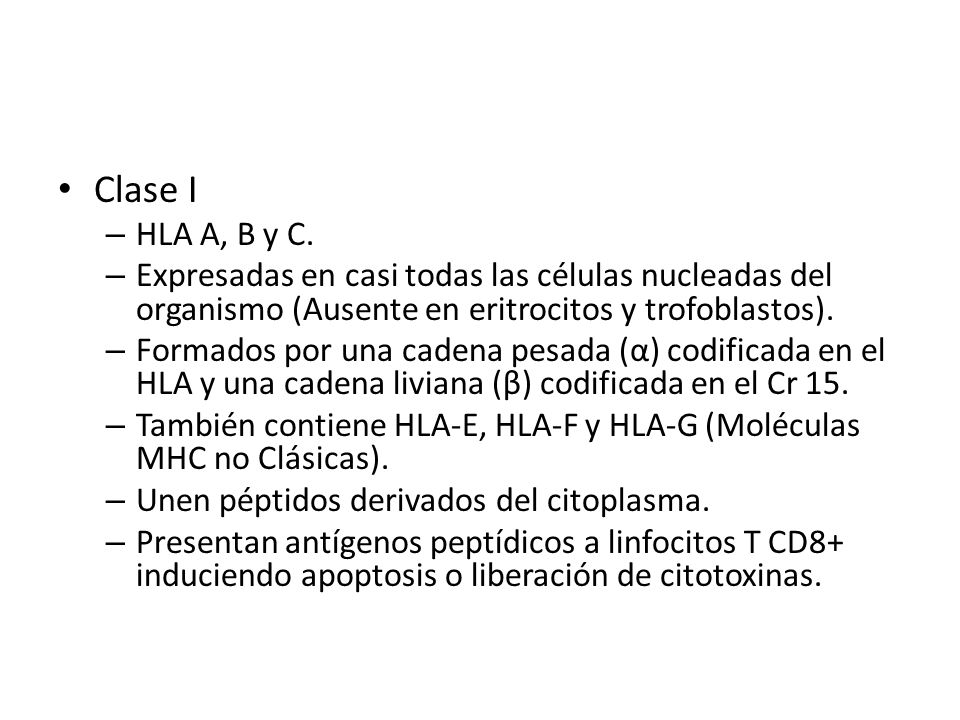 Clase I HLA A, B y C. Expresadas en casi todas las células nucleadas del organismo (Ausente en eritrocitos y trofoblastos).