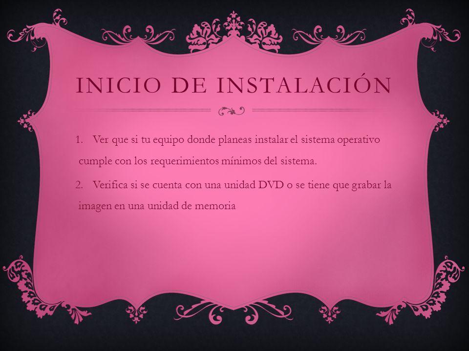 Inicio de instalación Ver que si tu equipo donde planeas instalar el sistema operativo cumple con los requerimientos mínimos del sistema.