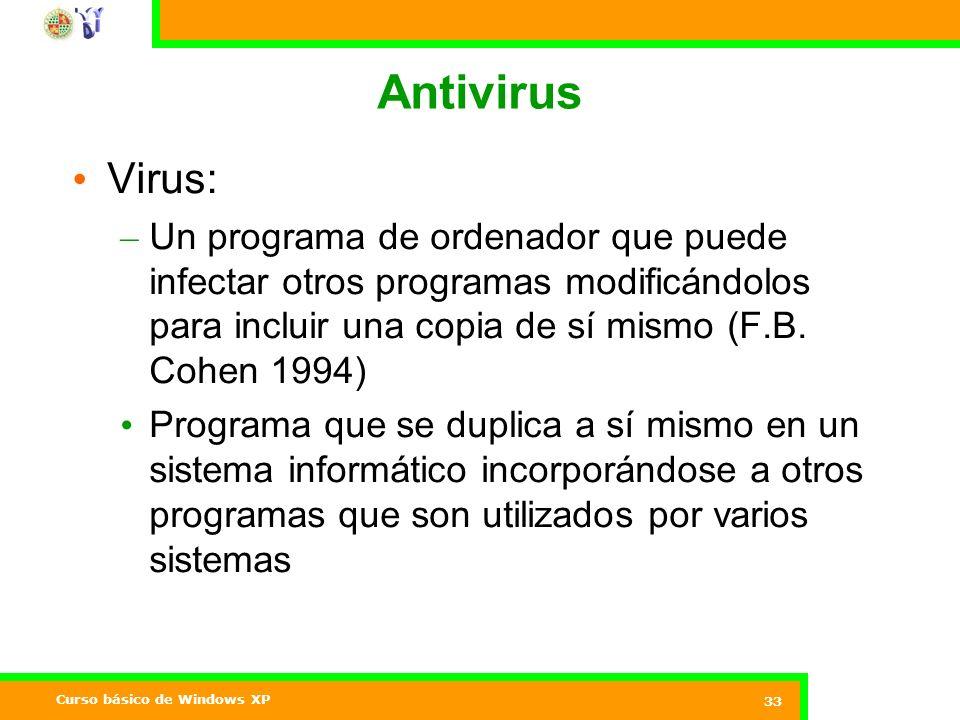 Antivirus Virus: Un programa de ordenador que puede infectar otros programas modificándolos para incluir una copia de sí mismo (F.B. Cohen 1994)