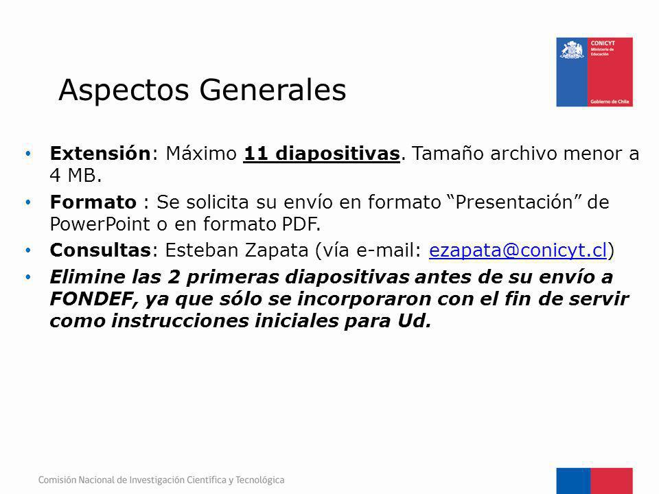 Aspectos Generales Extensión: Máximo 11 diapositivas. Tamaño archivo menor a 4 MB.