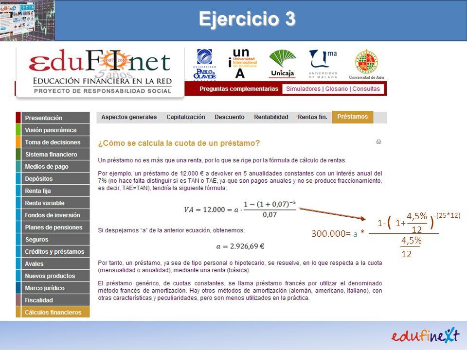Ejercicio 3 ( ) 4,5% 12 -(25*12) 1- 1+ 300.000= a * 4,5% 12