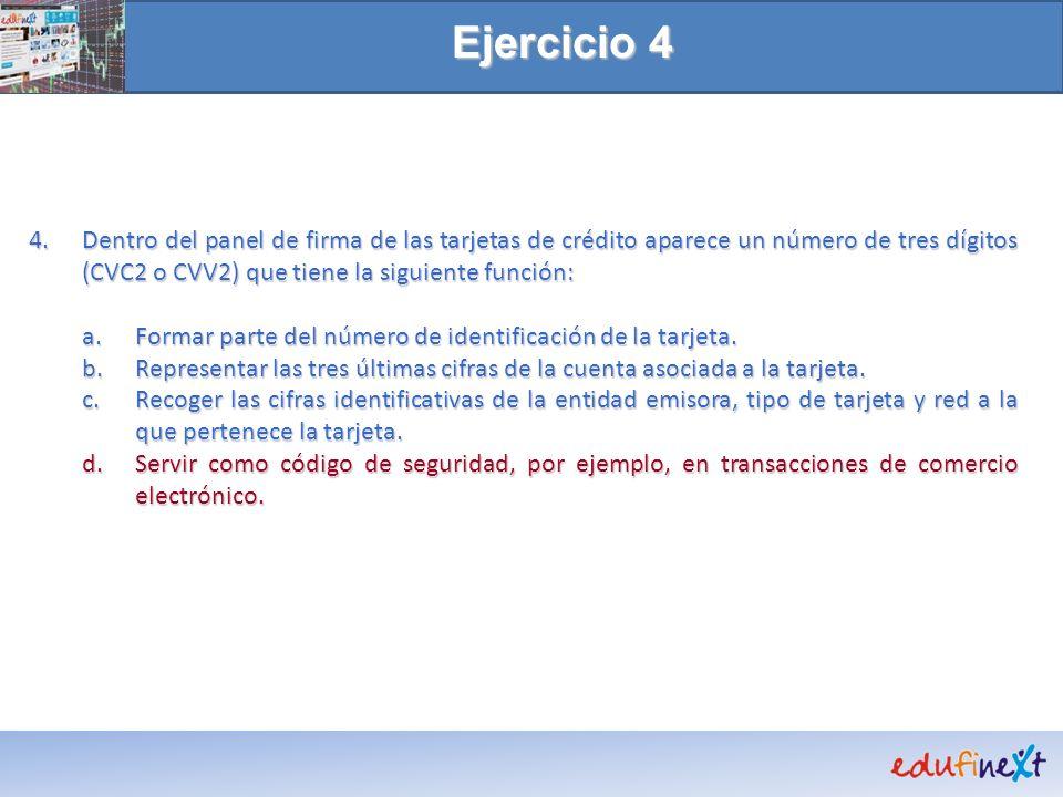 Ejercicio 4 4. Dentro del panel de firma de las tarjetas de crédito aparece un número de tres dígitos (CVC2 o CVV2) que tiene la siguiente función: